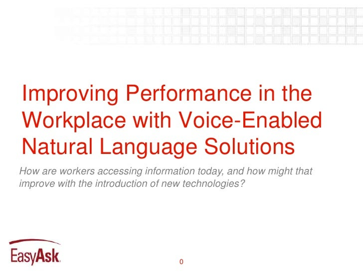 Improving Performance in theWorkplace with Voice-EnabledNatural Language SolutionsHow are workers accessing information to...