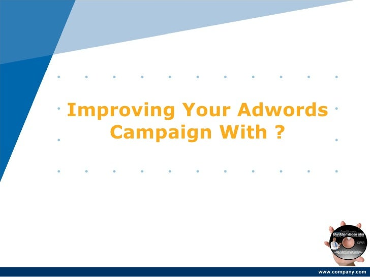 Improving Your Adwords Campaign With ?
