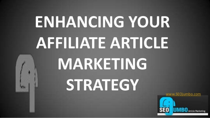 ENHANCING YOUR AFFILIATE ARTICLE MARKETING STRATEGY<br />www.SEOjumbo.com<br />