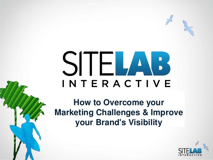 How to Overcome yourMarketing Challenges & Improve    your Brands Visibility
