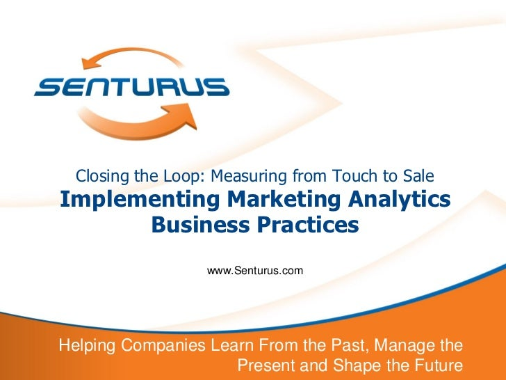 Closing the Loop: Measuring from Touch to Sale    Implementing Marketing Analytics          Business Practices            ...