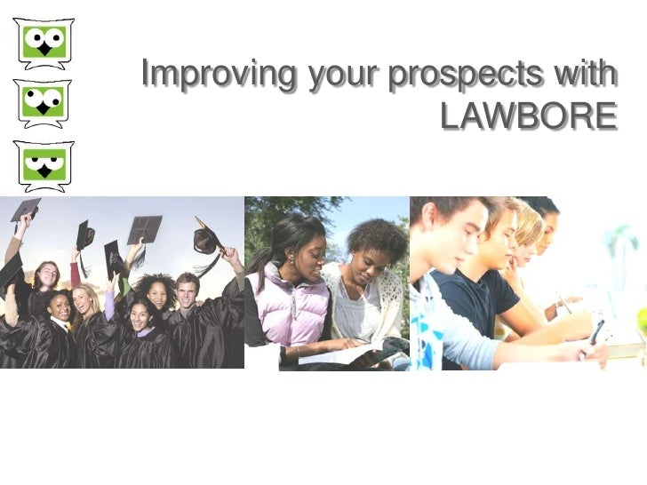 Improving your prospects with                  LAWBORE