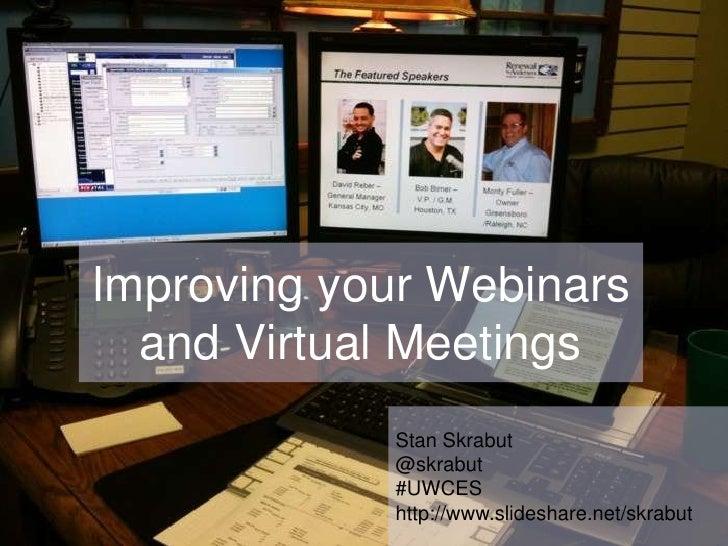 Improving your Webinars and Virtual Meetings<br />Stan Skrabut<br />@skrabut<br />#UWCES<br />http://www.slideshare.net/sk...
