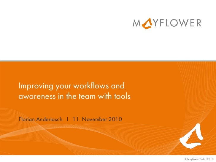 Improving your workflows andawareness in the team with toolsFlorian Anderiasch I 11. November 2010                        ...