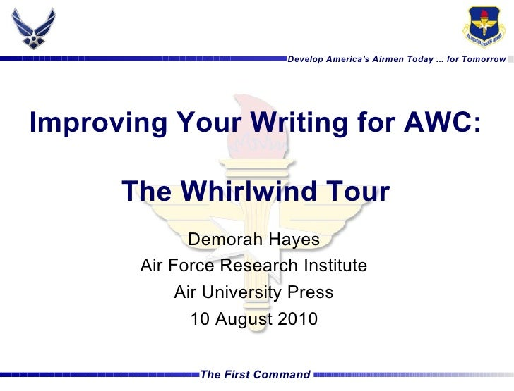 Develop Americas Airmen Today ... for TomorrowImproving Your Writing for AWC:      The Whirlwind Tour             Demorah ...