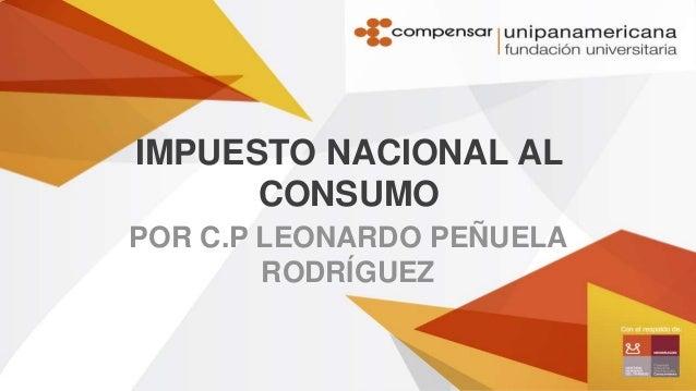IMPUESTO NACIONAL AL CONSUMO POR C.P LEONARDO PEÑUELA RODRÍGUEZ