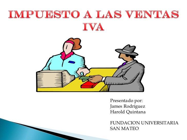 Presentado por: James Rodríguez Harold Quintana FUNDACION UNIVERSITARIA SAN MATEO