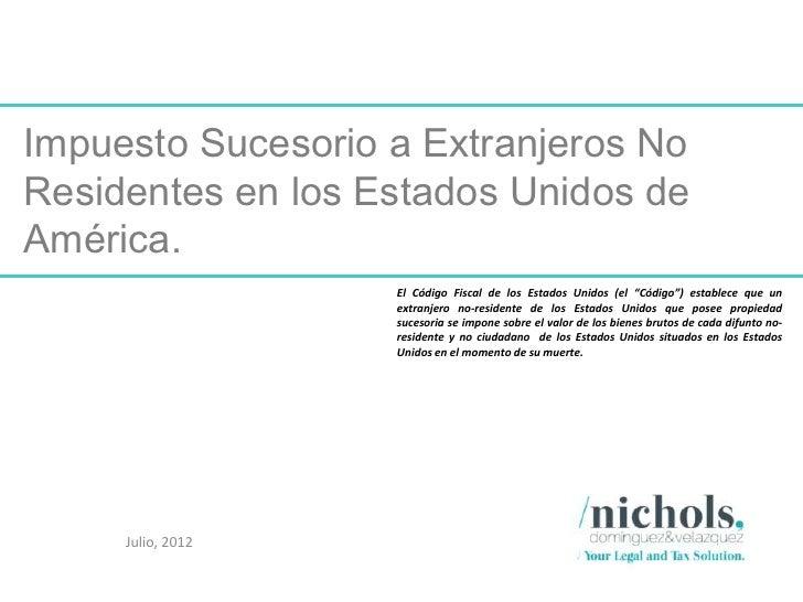 Impuesto Sucesorio a Extranjeros NoResidentes en los Estados Unidos deAmérica.                   El Código Fiscal de los E...