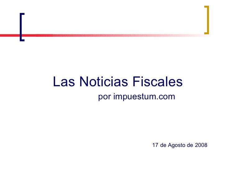 Impuestum Noticias Fiscales 14082008