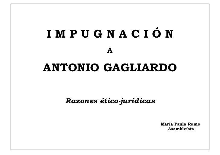 IMPUGNACIÓN            AANTONIO GAGLIARDO  Razones ético-jurídicas                            María Paula Romo            ...
