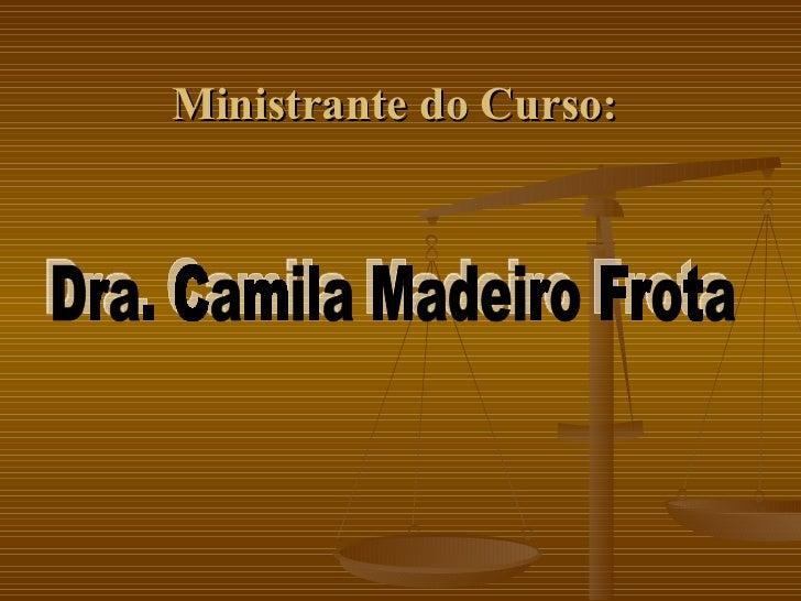 Ministrante do Curso:  Dra. Camila Madeiro Frota