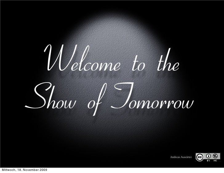 Welcome to the                 Show of Tomorrow                               Andreas Auwärter    Mittwoch, 18. November 2...