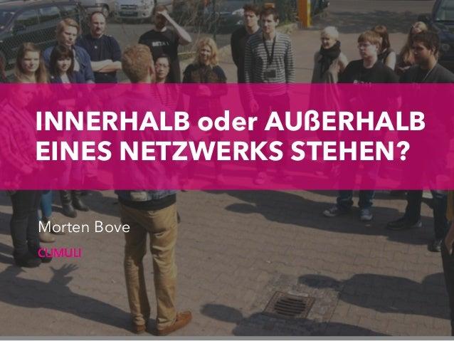INNERHALB oder AUßERHALB EINES NETZWERKS STEHEN? Morten Bove