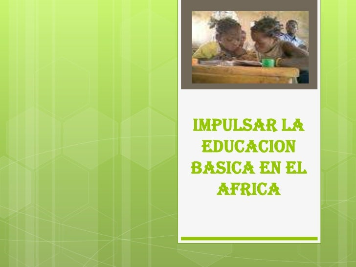 IMPULSAR LA EDUCACION BASICA EN EL AFRICA<br />