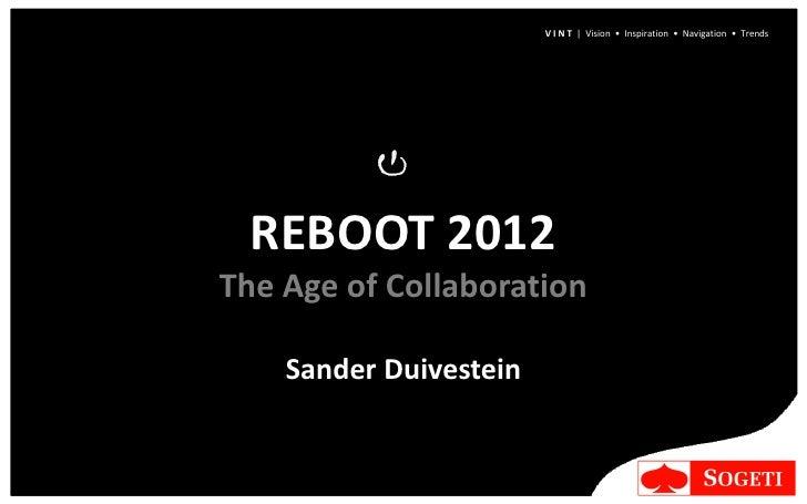 V I N T | Vision • Inspiration • Navigation • Trends       REBOOT 2012 The Age of Collaboration      Sander Duivestein