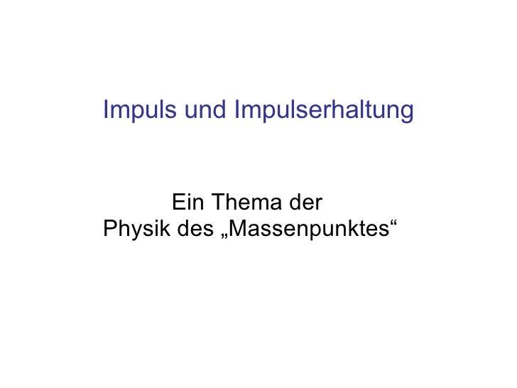 """Ein Thema der  Physik des """"Massenpunktes"""" Impuls und Impulserhaltung"""