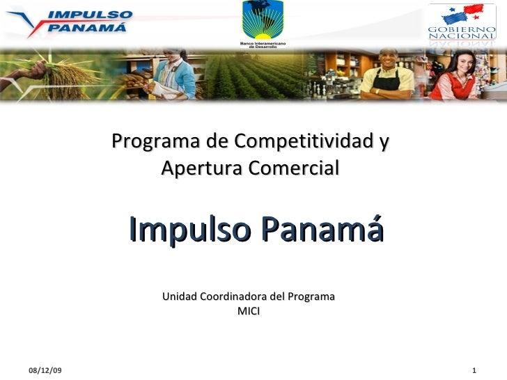 Impulso Panamá Programa de Competitividad y Apertura Comercial Unidad Coordinadora del Programa MICI 08/06/09 1