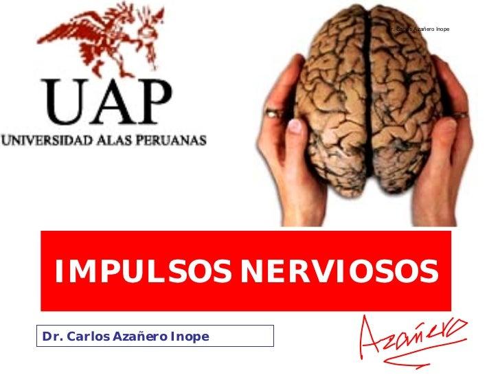 Dr. Carlos Azañero Inope      IMPULSOS NERVIOSOS Dr. Carlos Azañero Inope