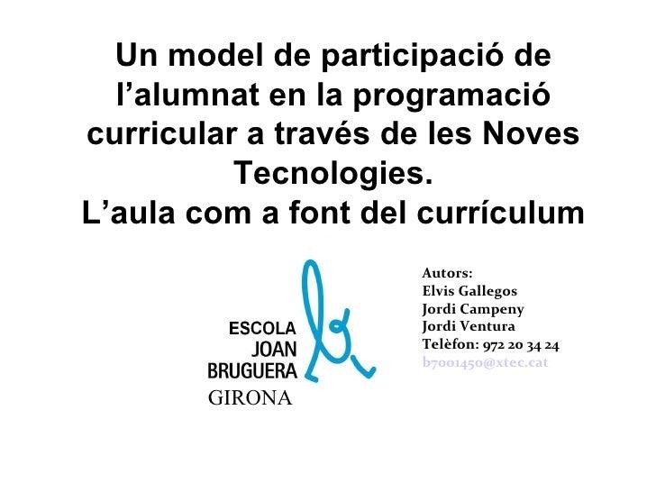 Un model de participació de l'alumnat en la programació curricular a través de les Noves Tecnologies. L'aula com a font de...