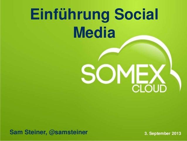 Einführung Social Media 3. September 2013Sam Steiner, @samsteiner