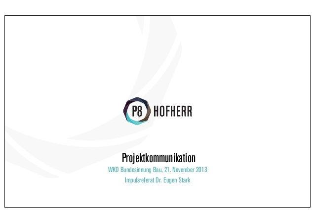 Projektkommunikation WKO Bundesinnung Bau, 21. November 2013 Impulsreferat Dr. Eugen Stark