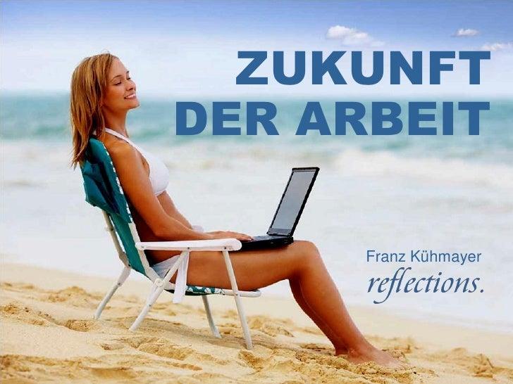 ZUKUNFT DER ARBEIT        Franz Kühmayer