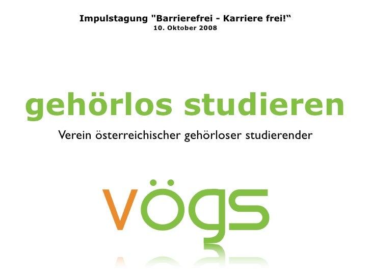 """Impulstagung quot;Barrierefrei - Karriere frei!""""                    10. Oktober 2008     gehörlos studieren  Verein österr..."""