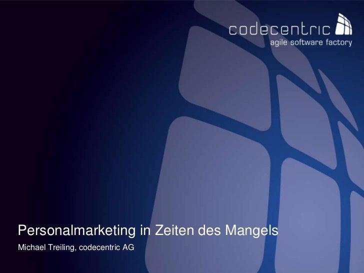 Personalmarketing in Zeiten des Mangels<br />Michael Treiling, codecentric AG<br />