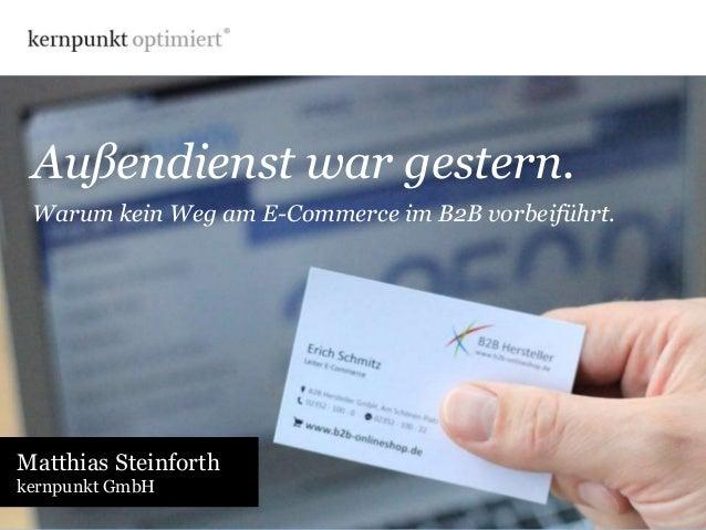 Außendienst war gestern.  Warum kein Weg am E-Commerce im B2B vorbeiführt.  Matthias Steinforth  kernpunkt GmbH