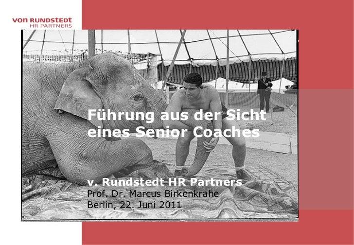 Führung aus der Sichteines Senior Coachesv. Rundstedt HR PartnersProf. Dr. Marcus BirkenkraheBerlin, 22. Juni 2011
