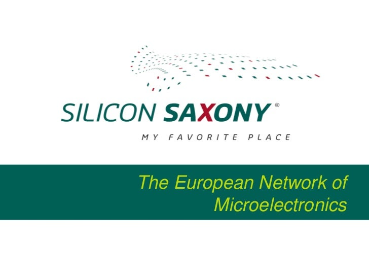The European Network of        Microelectronics            www.silicon-saxony.de