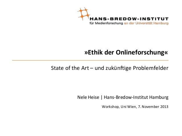»Ethik der Onlineforschung« State of the Art – und zukünftige Problemfelder  Nele Heise | Hans-Bredow-Institut Hamburg Wor...