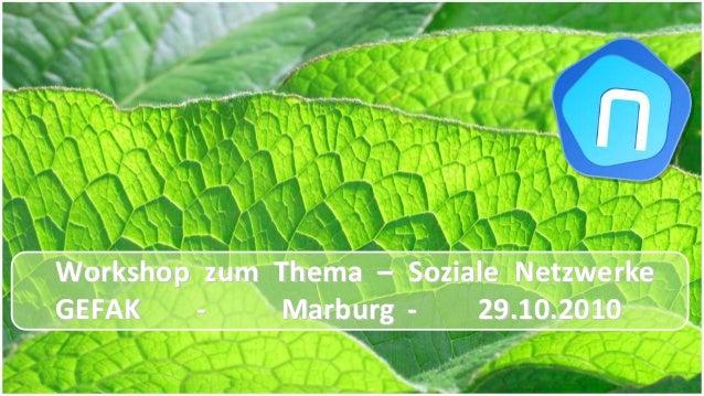 Workshop zum ThemaWorkshop zum Thema –– Soziale NetzwerkeSoziale Netzwerke GEFAKGEFAK ‐‐ MarburgMarburg ‐‐ 29.10...
