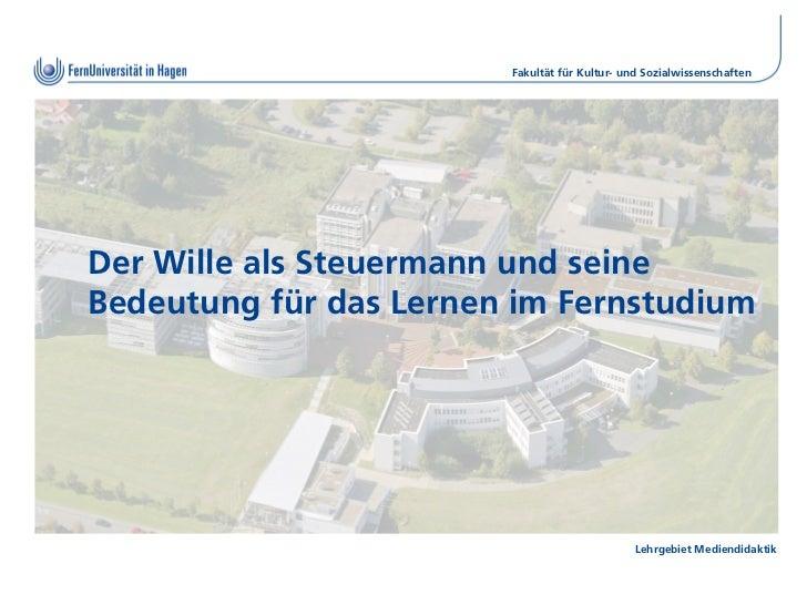Fakultät für Kultur- und SozialwissenschaftenDer Wille als Steuermann und seineBedeutung für das Lernen im Fernstudium    ...