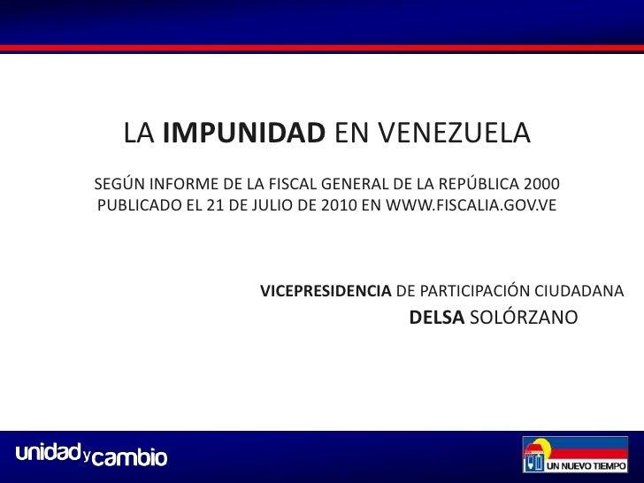LA IMPUNIDAD EN VENEZUELA<br />SEGÚN INFORME DE LA FISCAL GENERAL DE LA REPÚBLICA 2000<br />PUBLICADO EL 21 DE JULIO DE 20...