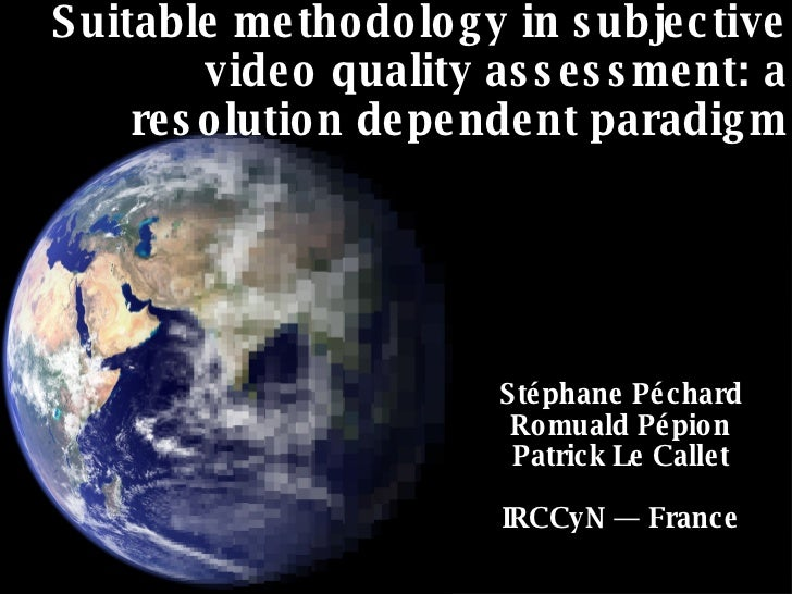 Suitable methodology in subjective video quality assessment: a resolution dependent paradigm