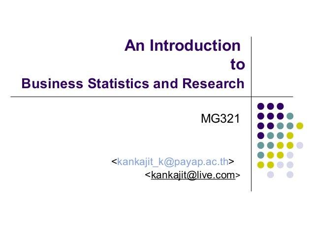 An Introduction to Business Statistics and Research MG321 <kankajit_k@payap.ac.th> <kankajit@live.com>
