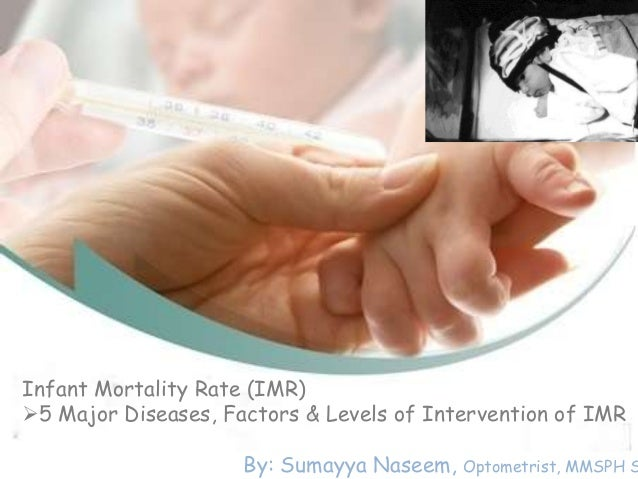 infant mortality essay Mortality infant mortality [institute's infant mortality infant mortality is one of the biggest enormities that the world has encountered during the past many.