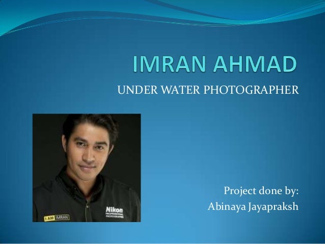 UNDER WATER PHOTOGRAPHER Project done by: Abinaya Jayapraksh