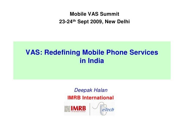 Mobile VAS Summit          23-24th Sept 2009, New Delhi     VAS: Redefining Mobile Phone Services                in India ...