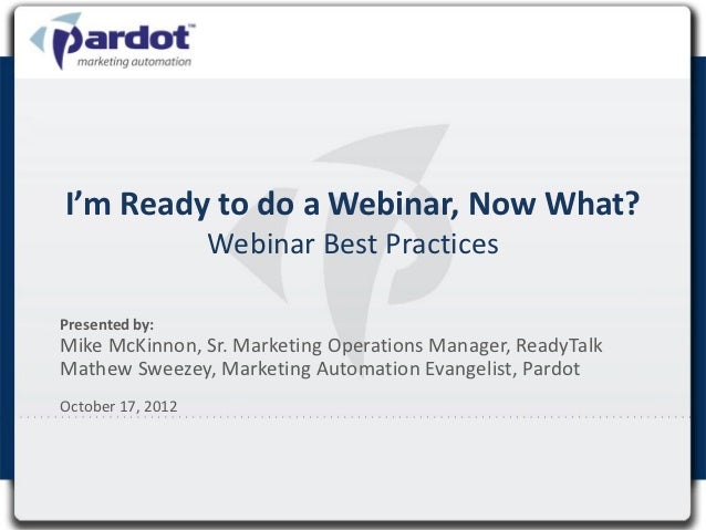 I'm Ready to do a Webinar, Now What?                   Webinar Best PracticesPresented by:Mike McKinnon, Sr. Marketing Ope...