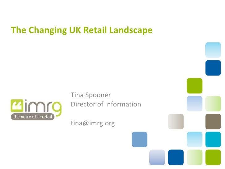 The Changing UK Retail Landscape<br />Tina Spooner<br />Director of Information<br />tina@imrg.org<br />