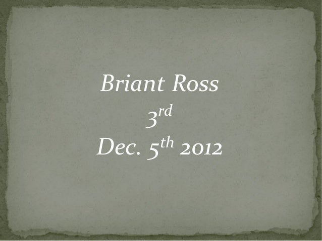 Briant Ross     3rdDec. 5 th 2012