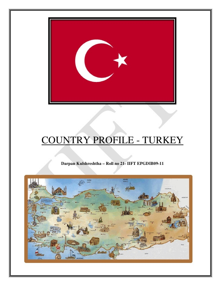 COUNTRY PROFILE - TURKEY     Darpan Kulshreshtha – Roll no 21- IIFT EPGDIB09-11