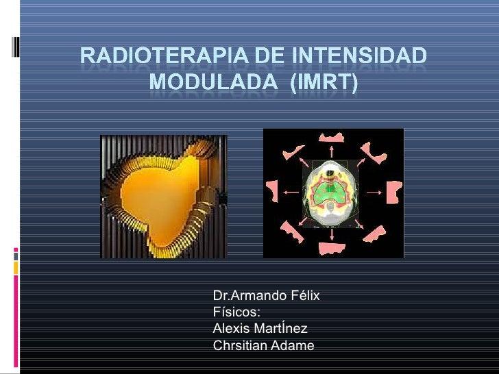 Dr.Armando Félix Físicos: Alexis MartÍnez Chrsitian Adame