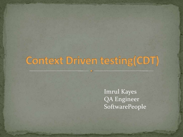 Context Driven testing(CDT)<br />Imrul Kayes<br />QA Engineer<br />SoftwarePeople<br />