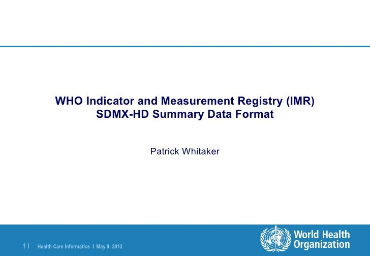 WHO Indicator and Measurement Registry (IMR)                  SDMX-HD Summary Data Format                                 ...