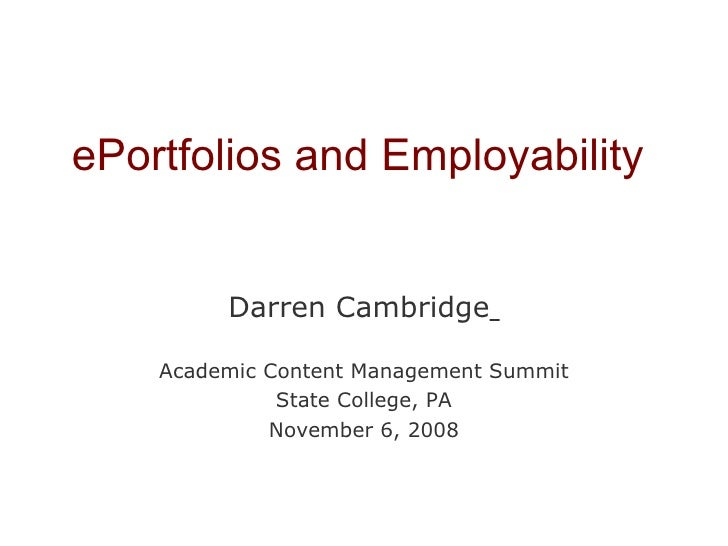 ePortfolios and Employability Darren Cambridge   Academic Content Management Summit State College, PA November 6, 2008