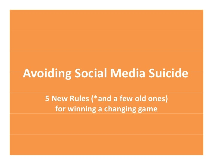 Avoiding Social Media Suicide  Avoiding Social Media Suicide    5 New Rules (*and a few old ones)        for winning a cha...