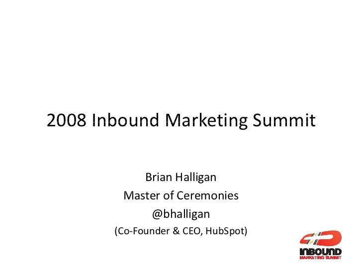 2008 Inbound Marketing Summit 2008InboundMarketingSummit             BrianHalligan         MasterofCeremonies       ...